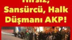 Hırsız, Sansürcü, Halk Düşmanı AKP!