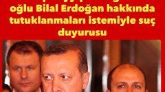 Recep Tayyip Erdoğan ve oğlu Bilal Erdoğan hakkında tutuklanmaları istemiyle suç duyurusu
