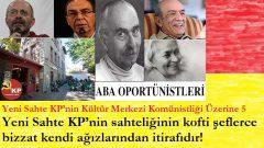 Yeni Sahte KP'nin sahteliğinin kofti şeflerce bizzat kendi ağızlarından itirafıdır!