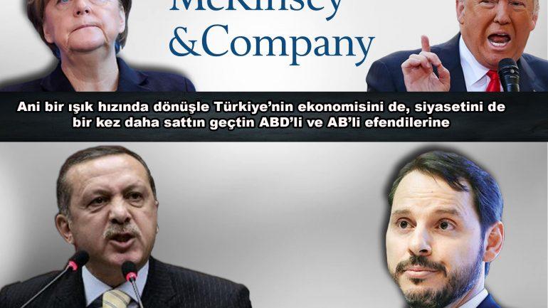 Ani bir ışık hızında dönüşle Türkiye'nin ekonomisini de, siyasetini de bir kez daha sattın geçtin ABD'li ve AB'li efendilerine