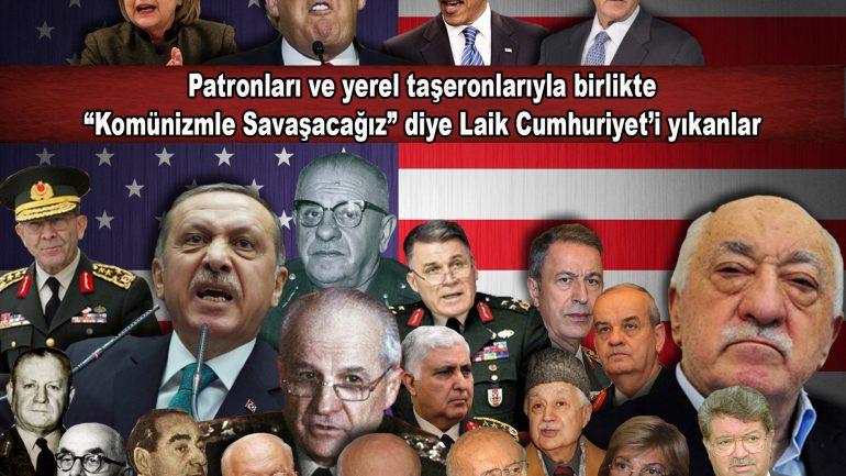 """Patronları ve yerel taşeronlarıyla birlikte """"Komünizmle Savaşacağız"""" diye Laik Cumhuriyet'i yıkanlar"""