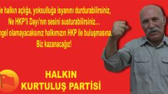 Ne halkın açlığa, yoksulluğa isyanını durdurabilirsiniz,  Ne HKP'li Dayı'nın sesini susturabilirsiniz…