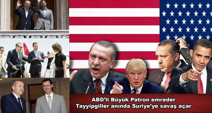 ABD'li Büyük Patron emreder, Tayyipgiller anında Suriye'ye savaş ilan eder