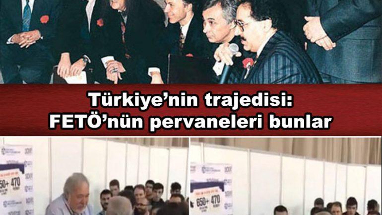 Türkiye'nin trajedisi: FETÖ'nün pervaneleri bunlar