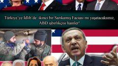 Türkiye'ye İdlib'de ikinci bir Sarıkamış Faciası mı yaşatacaksınız, ABD işbirlikçisi hainler!