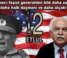 Darbeci faşist generalden bile daha zalim, daha halk düşmanı ve daha alçak!