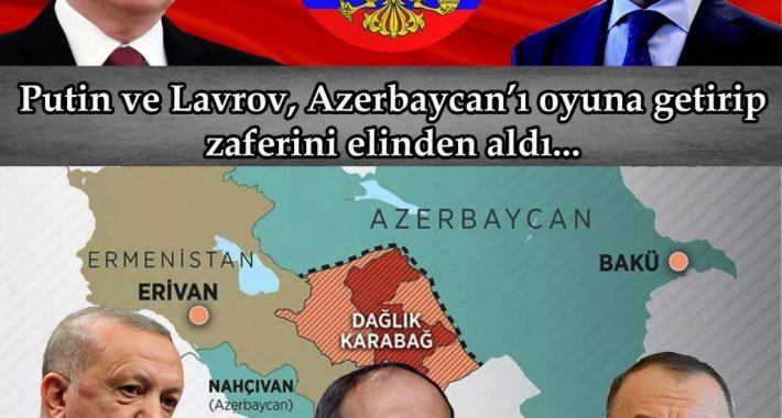 Putin ve Lavrov, Azerbaycan'ı oyuna getirip zaferini elinden aldı…