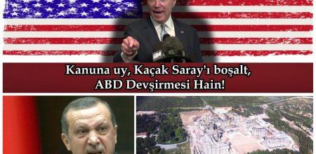 Kanuna uy, Kaçak Saray'ı boşalt, Amerikan Devşirmesi Hain!