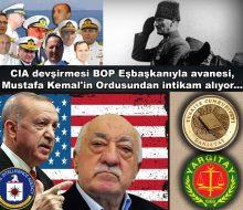 CIA devşirmesi BOP Eşbaşkanıyla avanesi, Mustafa Kemal'in Ordusundan intikam alıyor…