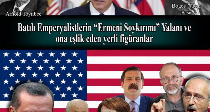 """Batılı Emperyalistlerin """"Ermeni Soykırımı"""" Yalanı ve ona eşlik eden yerli figüranlar"""