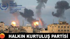 Partimiz, Siyonist İsrail'in Filistin Halkını Soykırıma uğratmaya yönelik saldırılarını Uluslararası Ceza Mahkemesine taşıdı