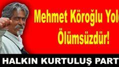 Mehmet Köroğlu Yoldaş Ölümsüzdür!